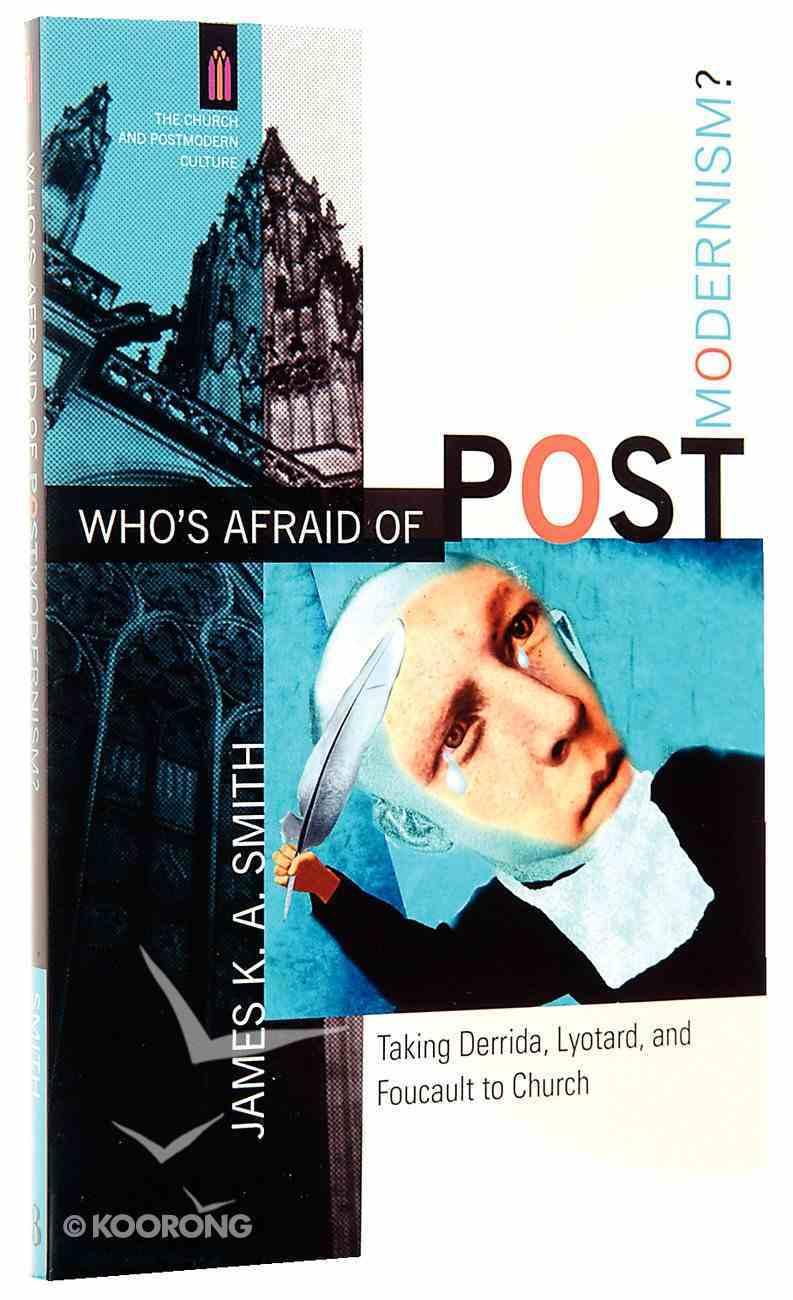 Who's Afraid of Postmodernism? - Taking Derrida, Lyotard and Foucault to Church (Church & Modern Culture Series) Paperback