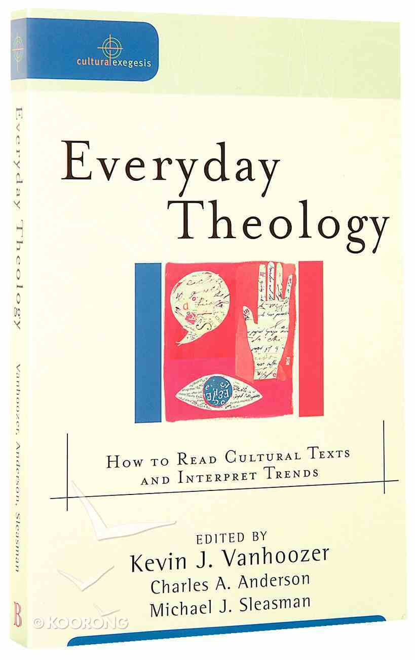 Everyday Theology - How to Read Cultural Texts and Interpret Trends (Cultural Exegesis Series) Paperback