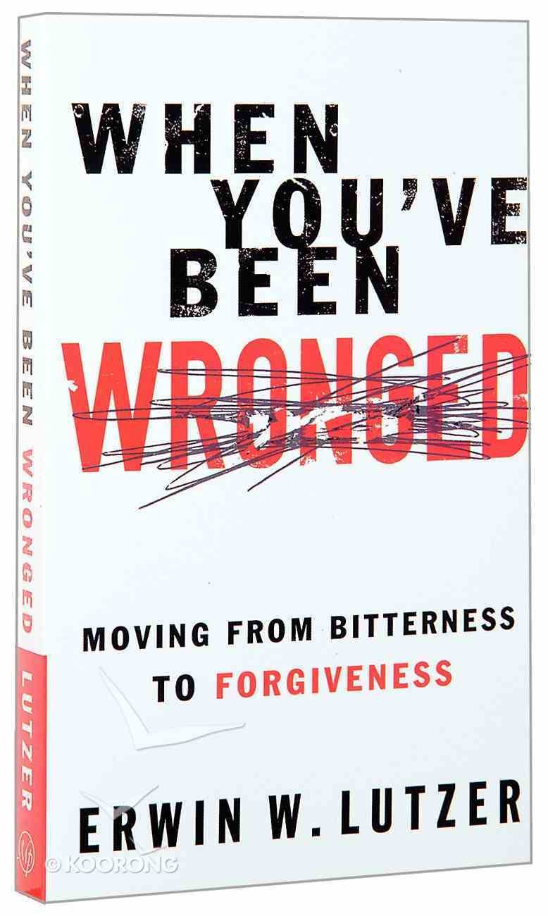 When You've Been Wronged: Moving From Bitterness to Forgiveness Mass Market