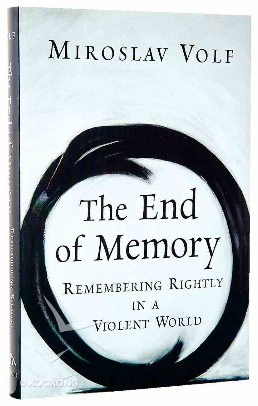 The End of Memory: Remembering Rightly in a Violent World Hardback