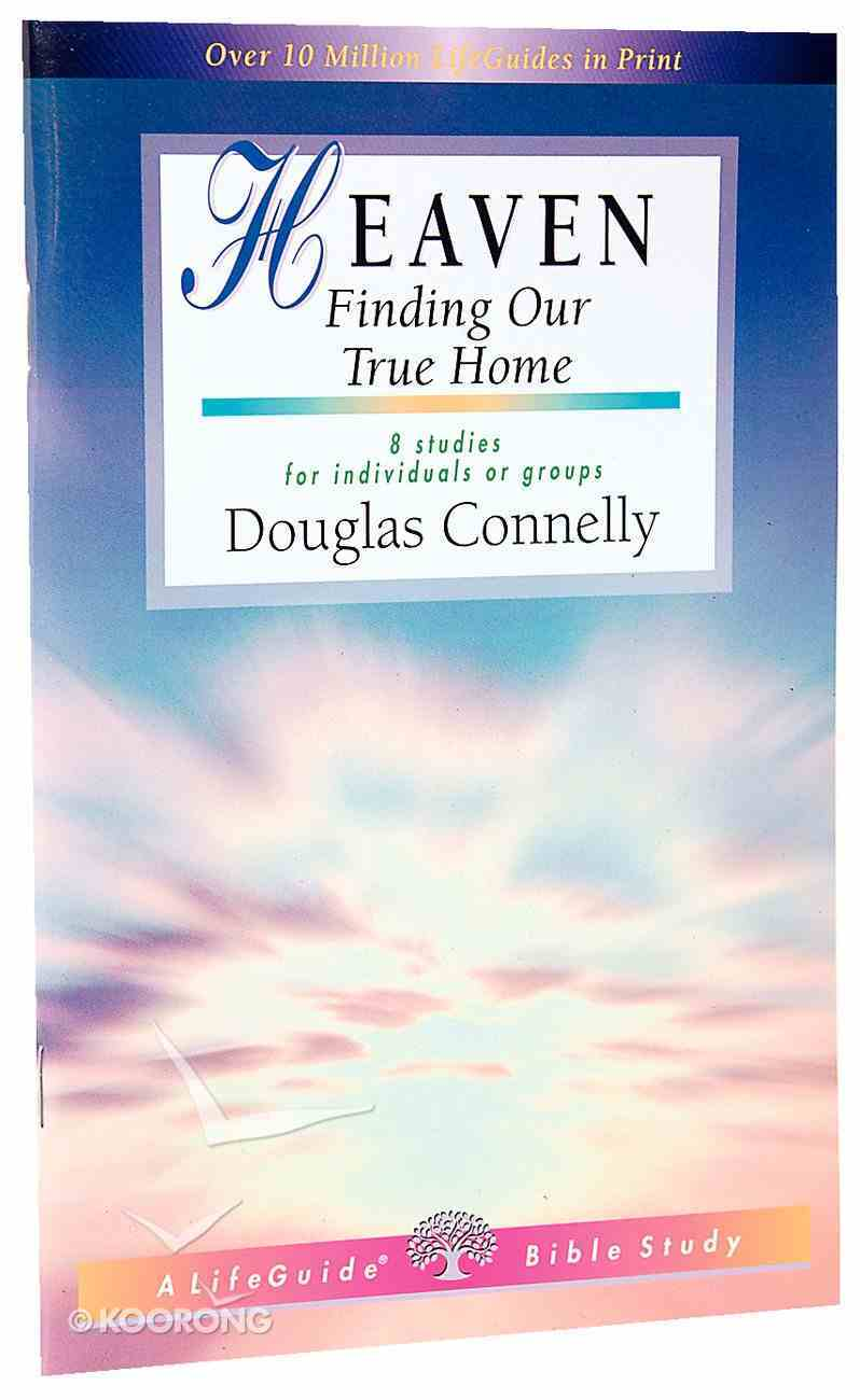 Heaven: Finding Our True Home (8 Studies) (Lifeguide Bible Study Series) Paperback