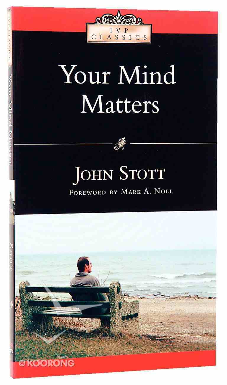 Your Mind Matters: The Place of the Mind in the Christian Life Paperback