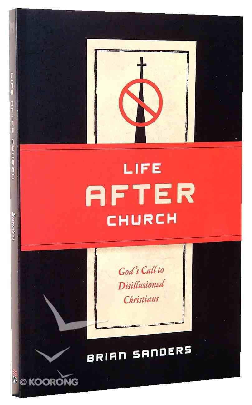 Life After Church: God's Call to Disillusioned Christians Paperback