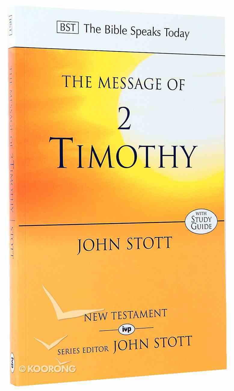 Message of 2 Timothy, The: Guard the Gospel (With Study Guide) (Bible Speaks Today Series) Paperback