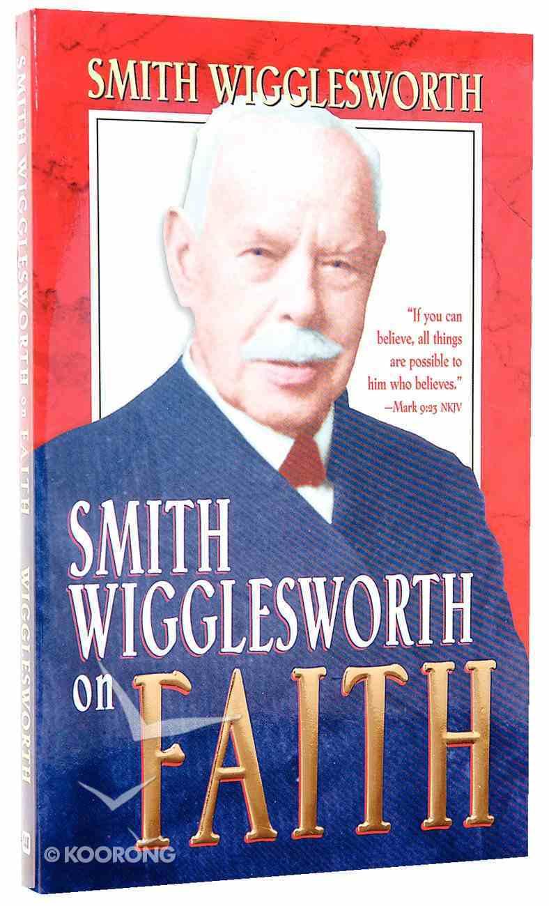 Smith Wigglesworth on Faith Paperback