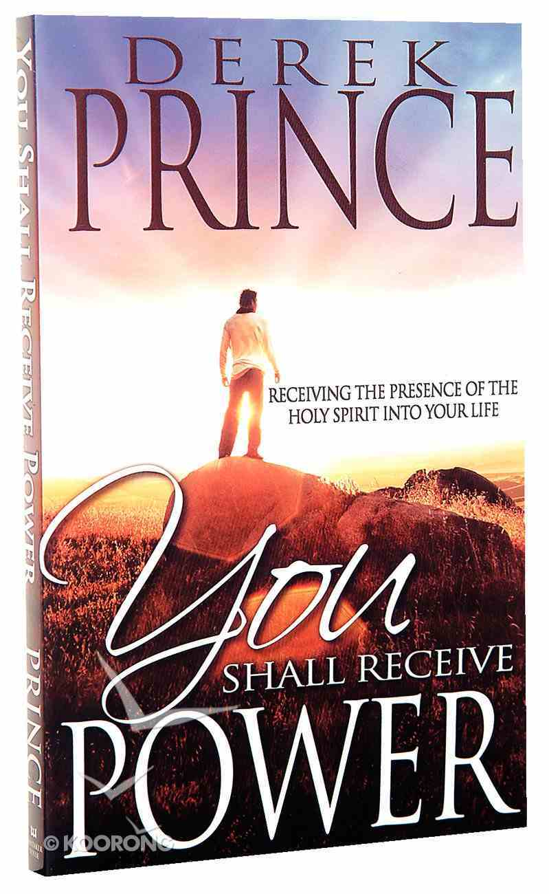 You Shall Receive Power: Receiving the Presence of the Holy Spirit Into Your Life Paperback