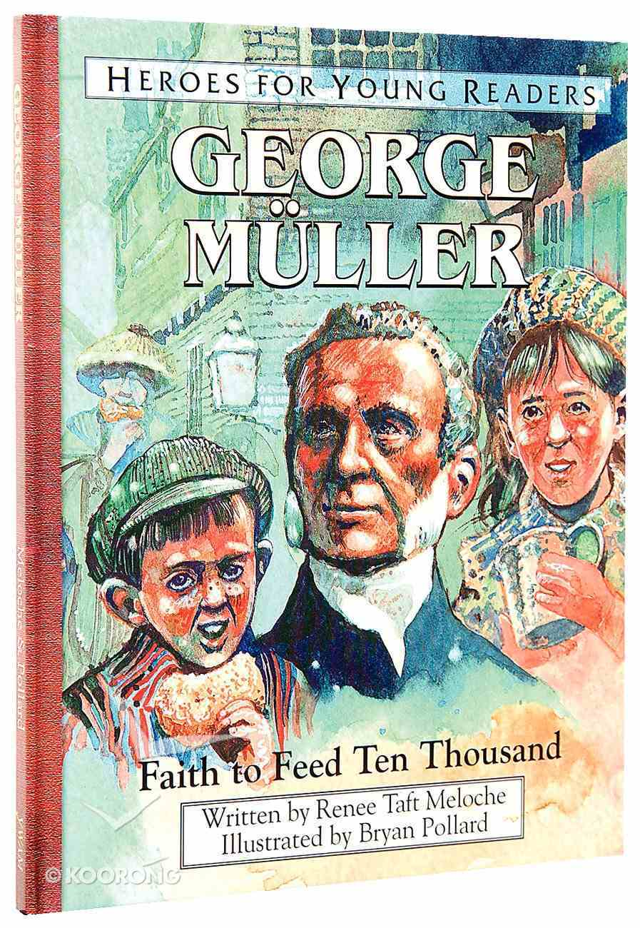George Muller - Faith to Feed Ten Thousand (Heroes For Young Readers Series) Hardback