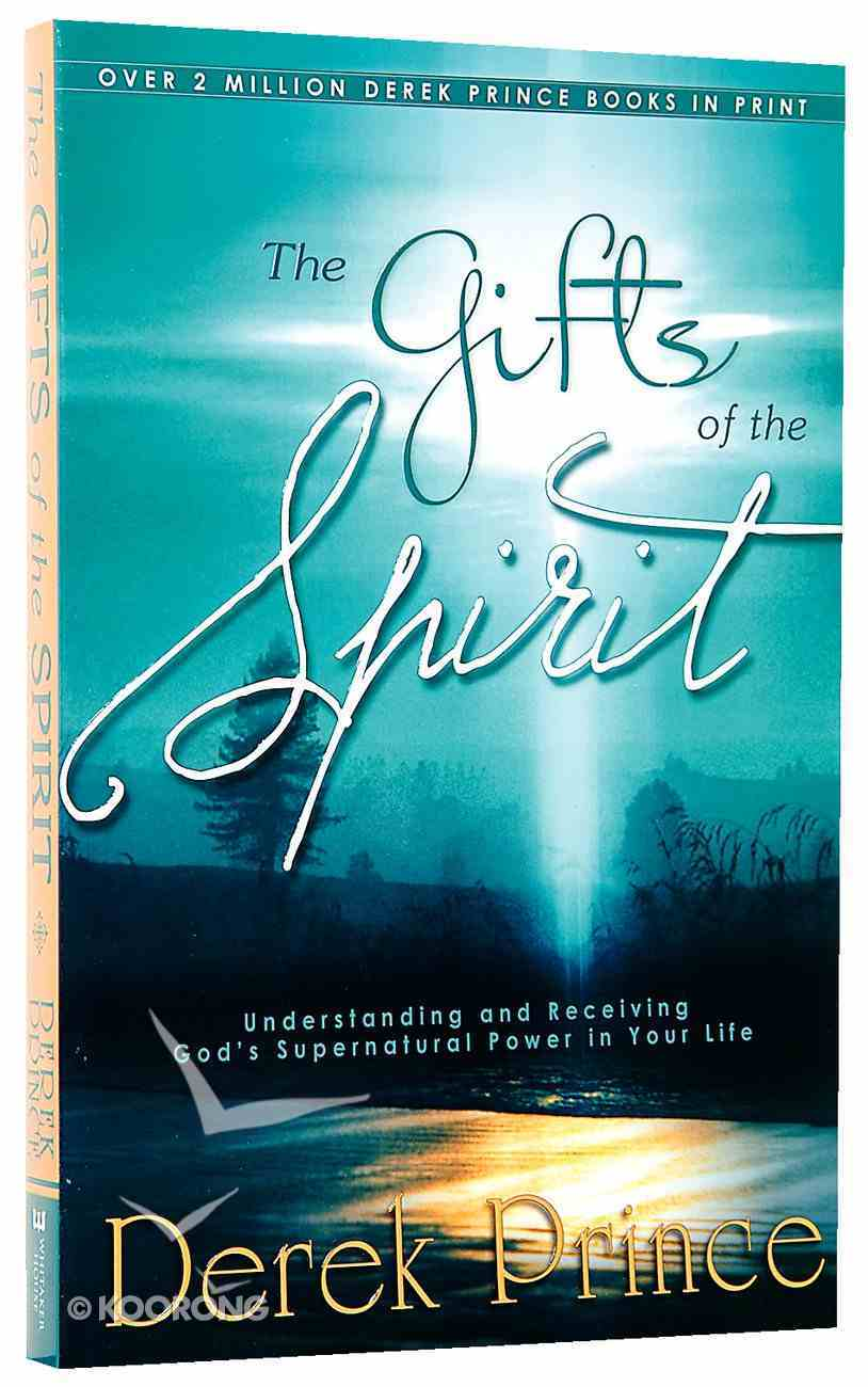 The Gifts of the Spirit: Understanding and Receiving God's Supernatural Power in Your Life Paperback