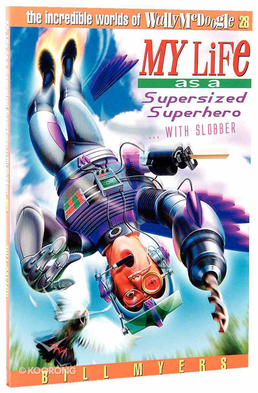 My Life as a Supersized Superhero With Slobber (#28 in Wally Mcdoogle Series) Paperback