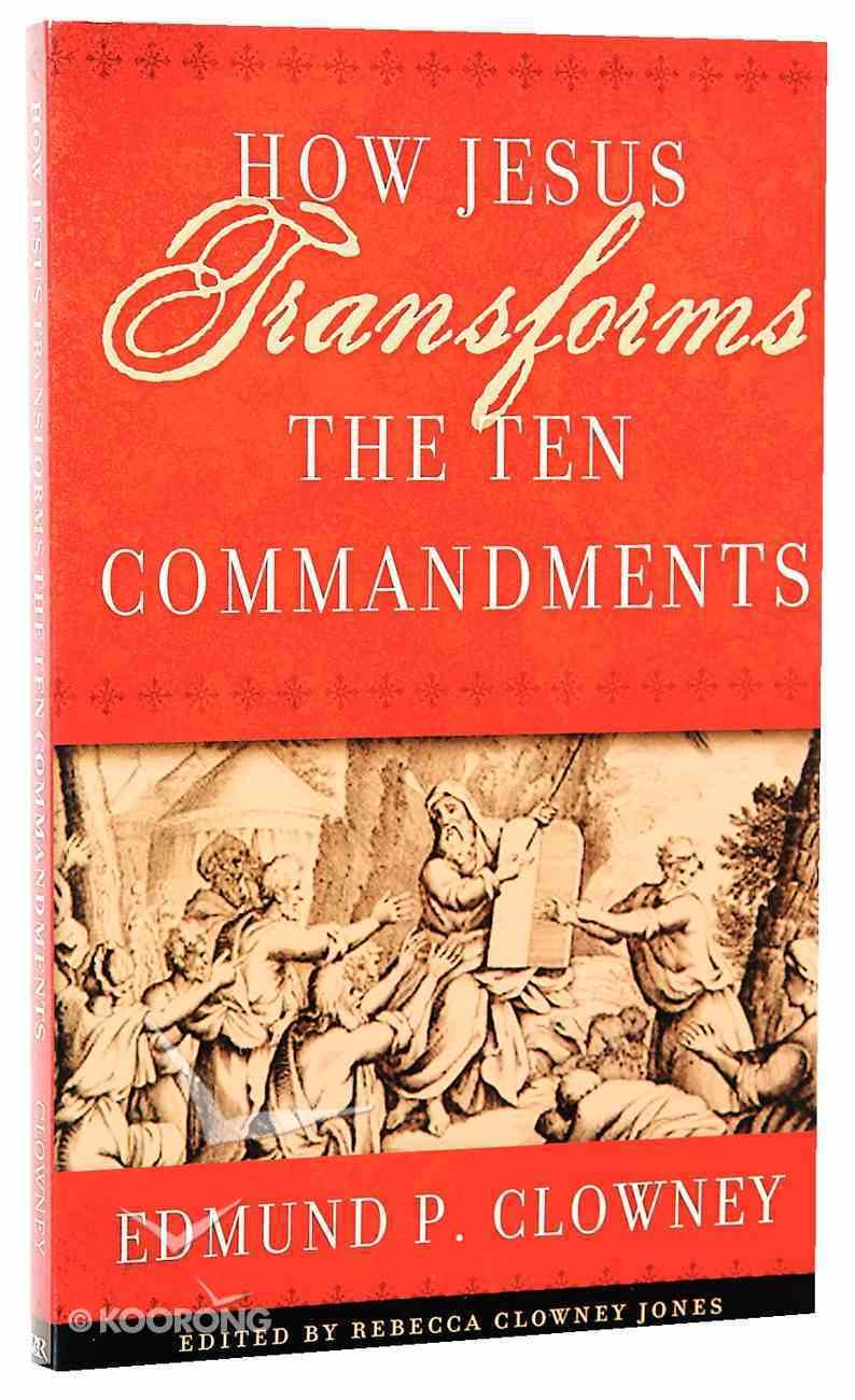 How Jesus Transforms the Ten Commandments Paperback