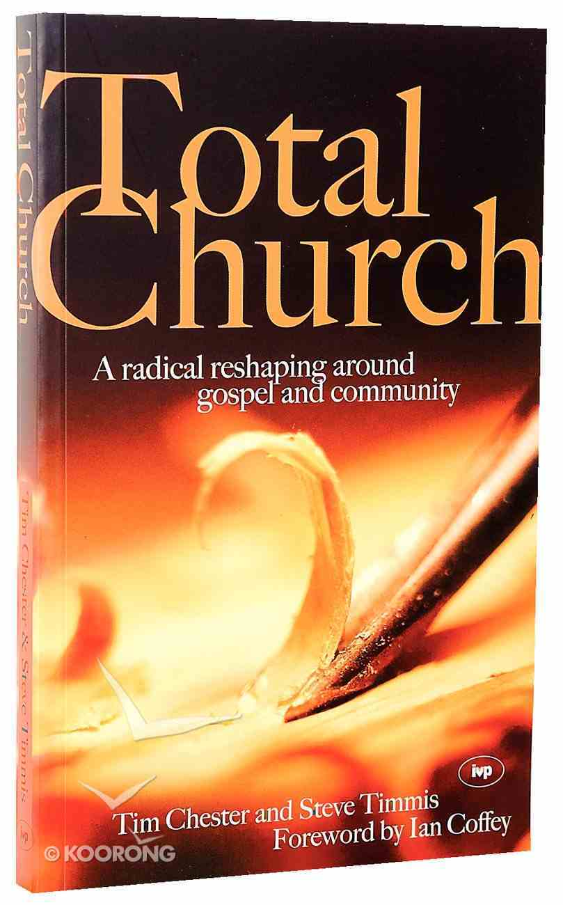 Total Church: A Radical Reshaping Around Gospel and Community Paperback