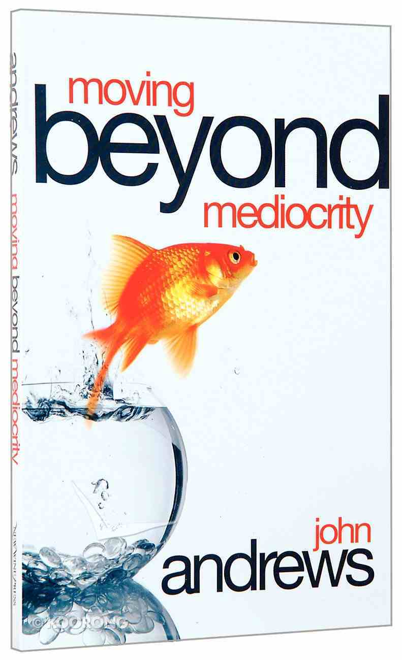 Moving Beyond Mediocrity Paperback
