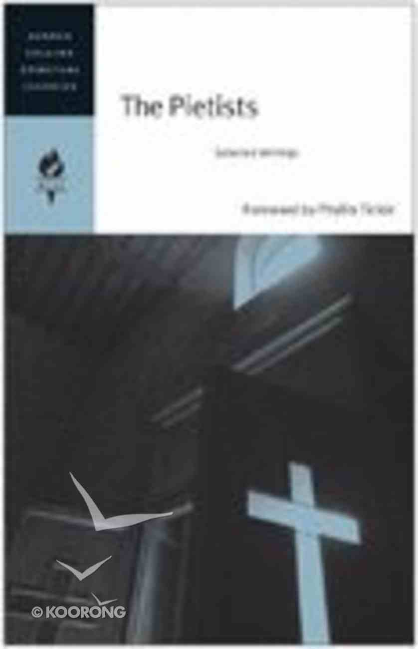 Pietists, The: Selected Writings (Harper Collins Spiritual Classics Series) Paperback