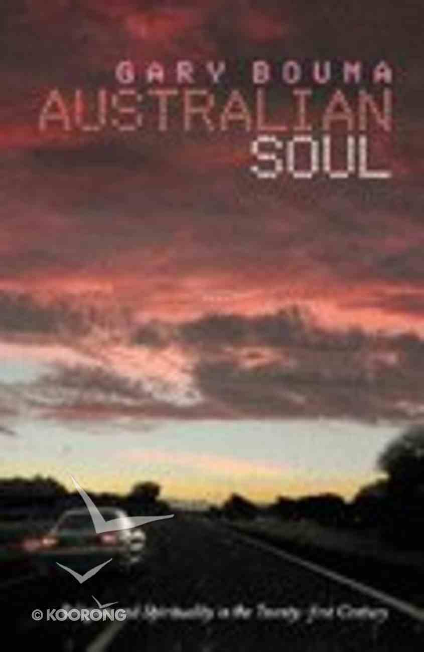 Australian Soul Religion and Spirituality in the 21St Century Paperback