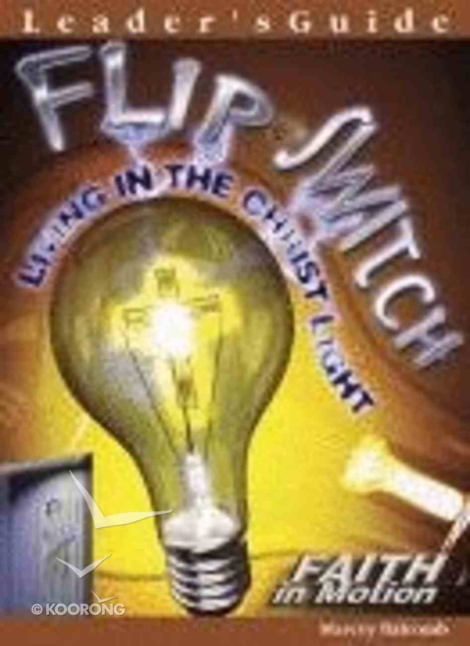 Flip the Switch (Leader Guide) (Faith In Motion Series) Paperback