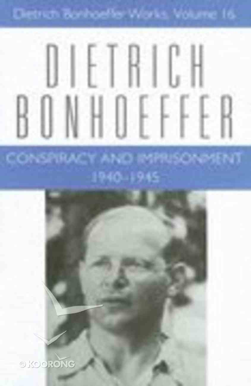 Conspiracy and Imprisonment (#16 in Dietrich Bonhoeffer Works Series) Hardback