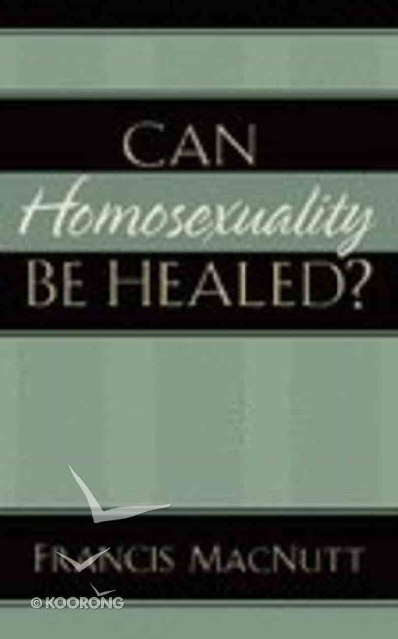 Can Homosexuality Be Healed? Paperback