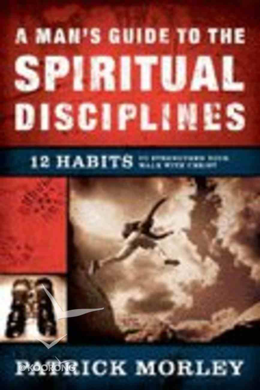 A Man's Guide to the Spiritual Disciplines Hardback