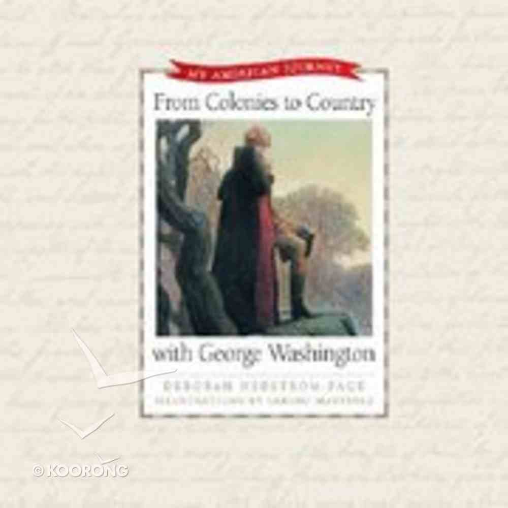 From Colonies to Country With George Washington (My American Journey Series) Hardback
