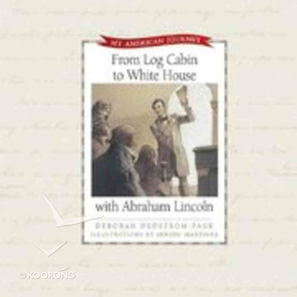 From Log Cabin to White House With Abraham Lincoln (My American Journey Series) Hardback