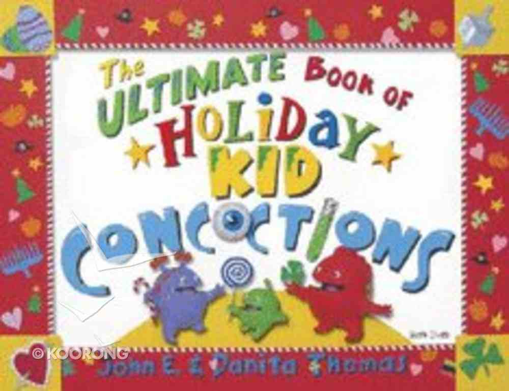 The Ultimate Book of Holiday Kid Concoctions (Kid Concoctions Series) Paperback
