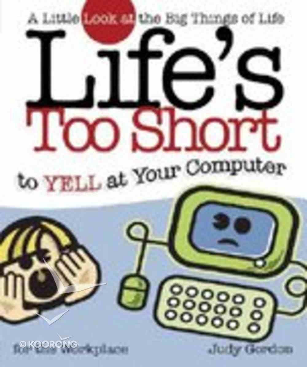 Life's Too Short to Yell At Your Computer Paperback
