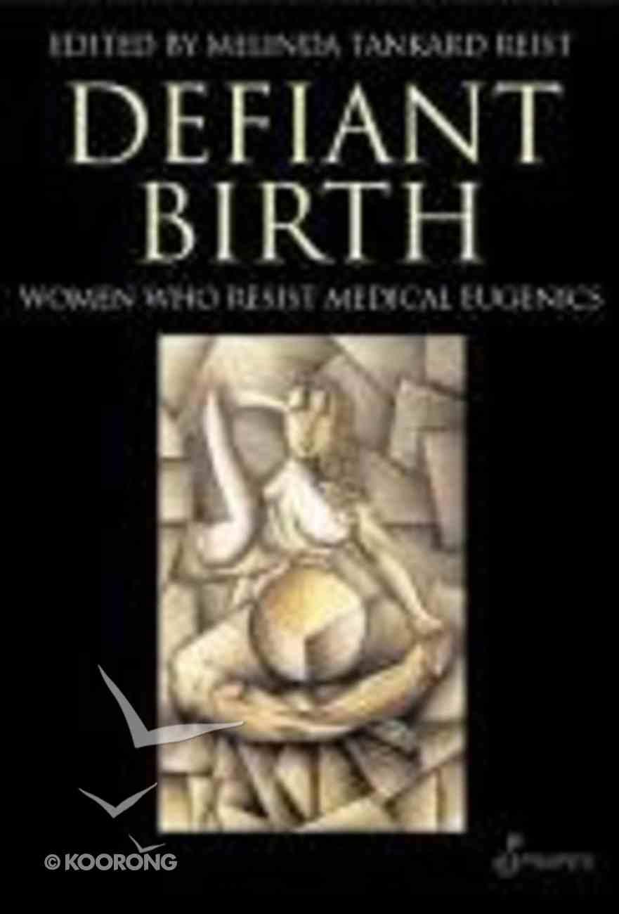 Defiant Birth: Women Who Resist Medical Eugenics Paperback