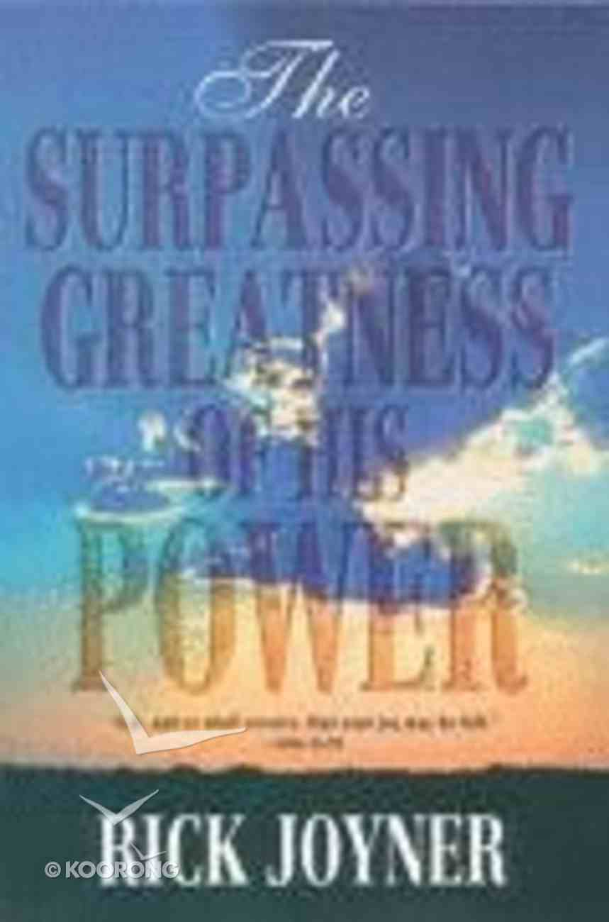 The Surpassing Greatness of His Power Paperback