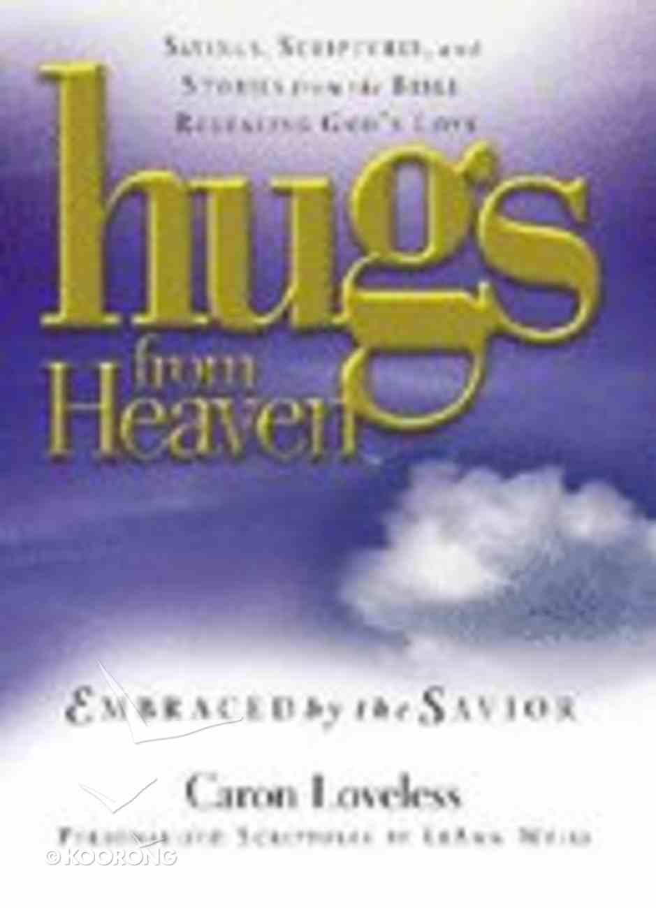 Embraced By the Savior (Hugs From Heaven Series) Hardback