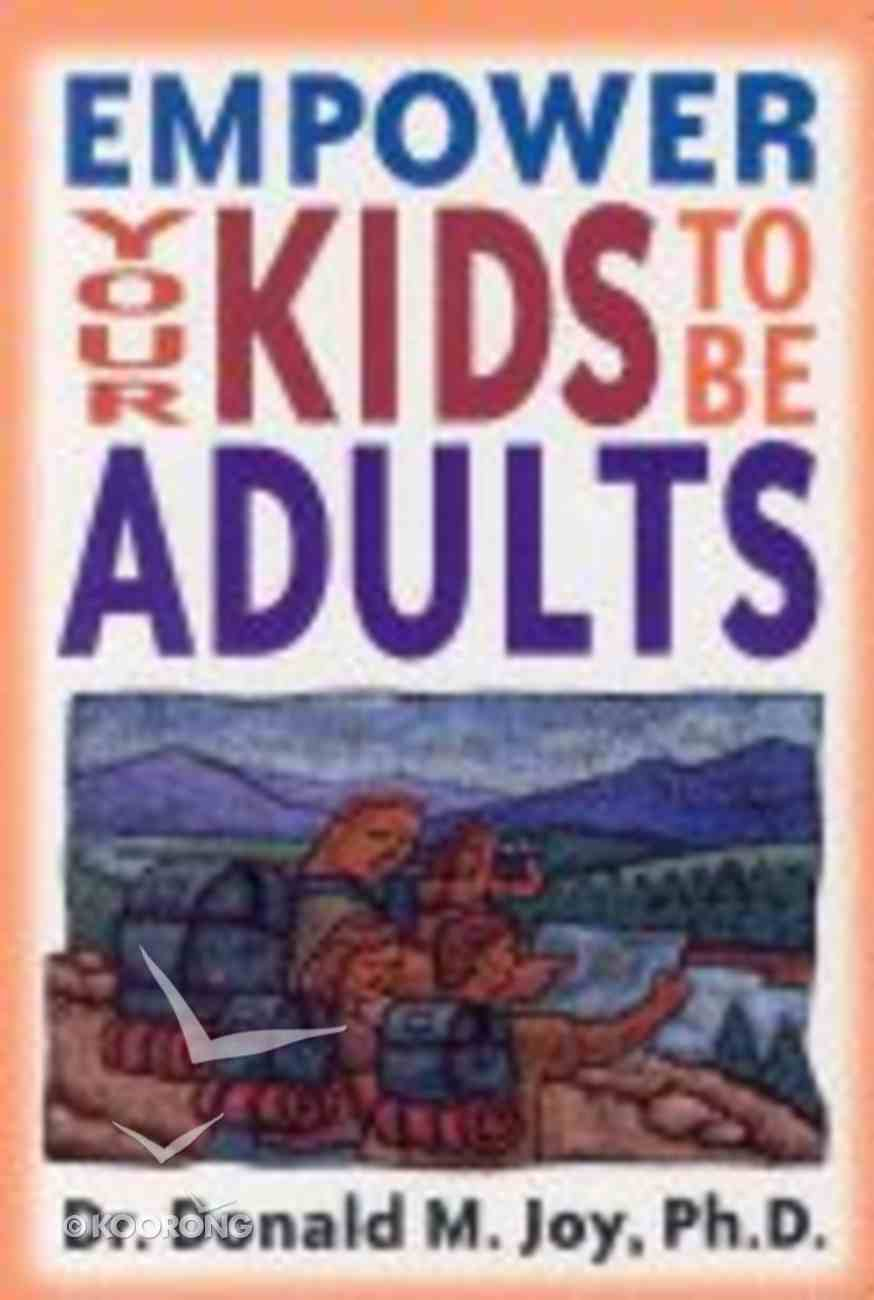 Empower Your Kids to Be Adults Paperback