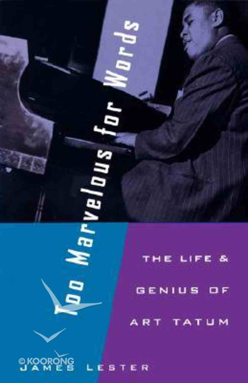 Too Marvelous For Words: The Life and Genius of Art Tatum Paperback