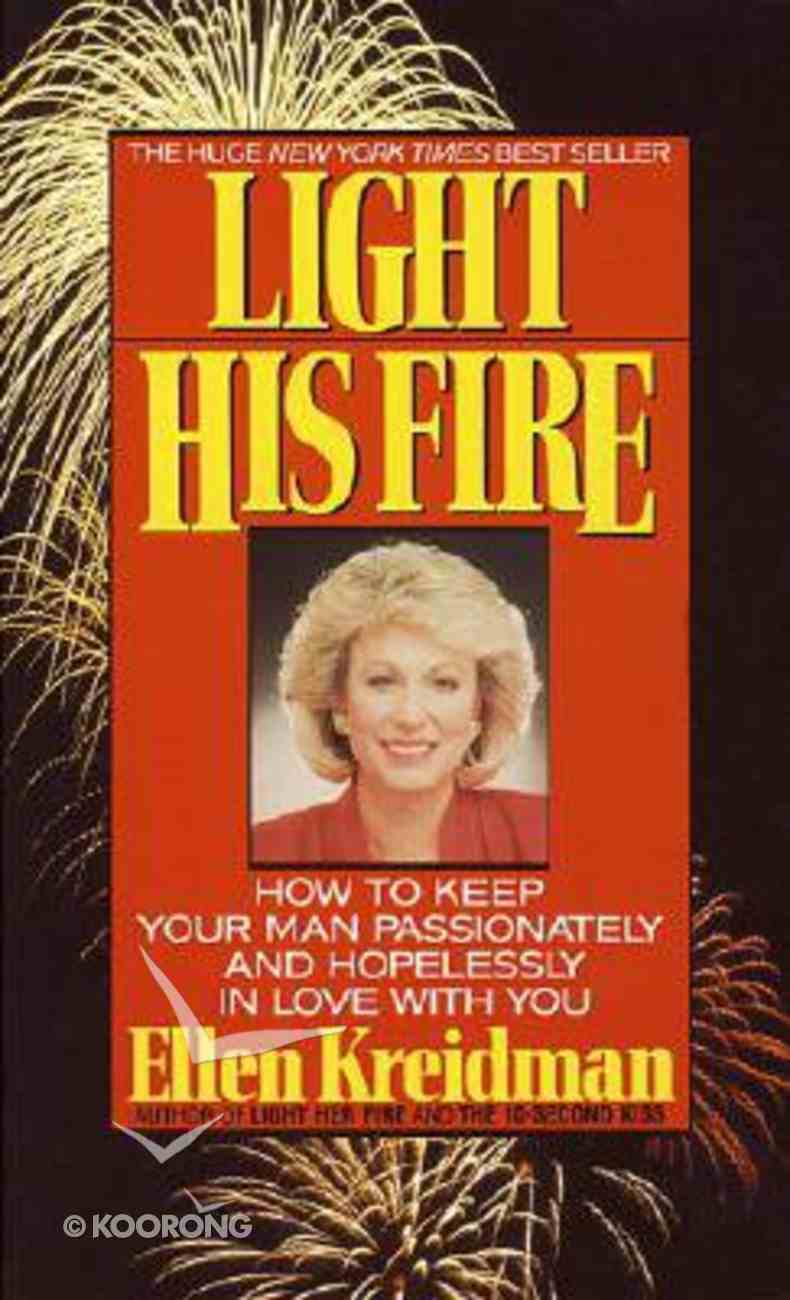 Light His Fire How to Keep Your Paperback