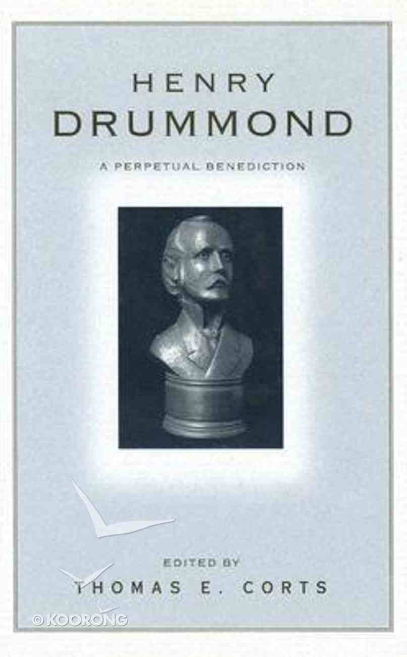 Henry Drummond: A Perpetual Benediction Hardback