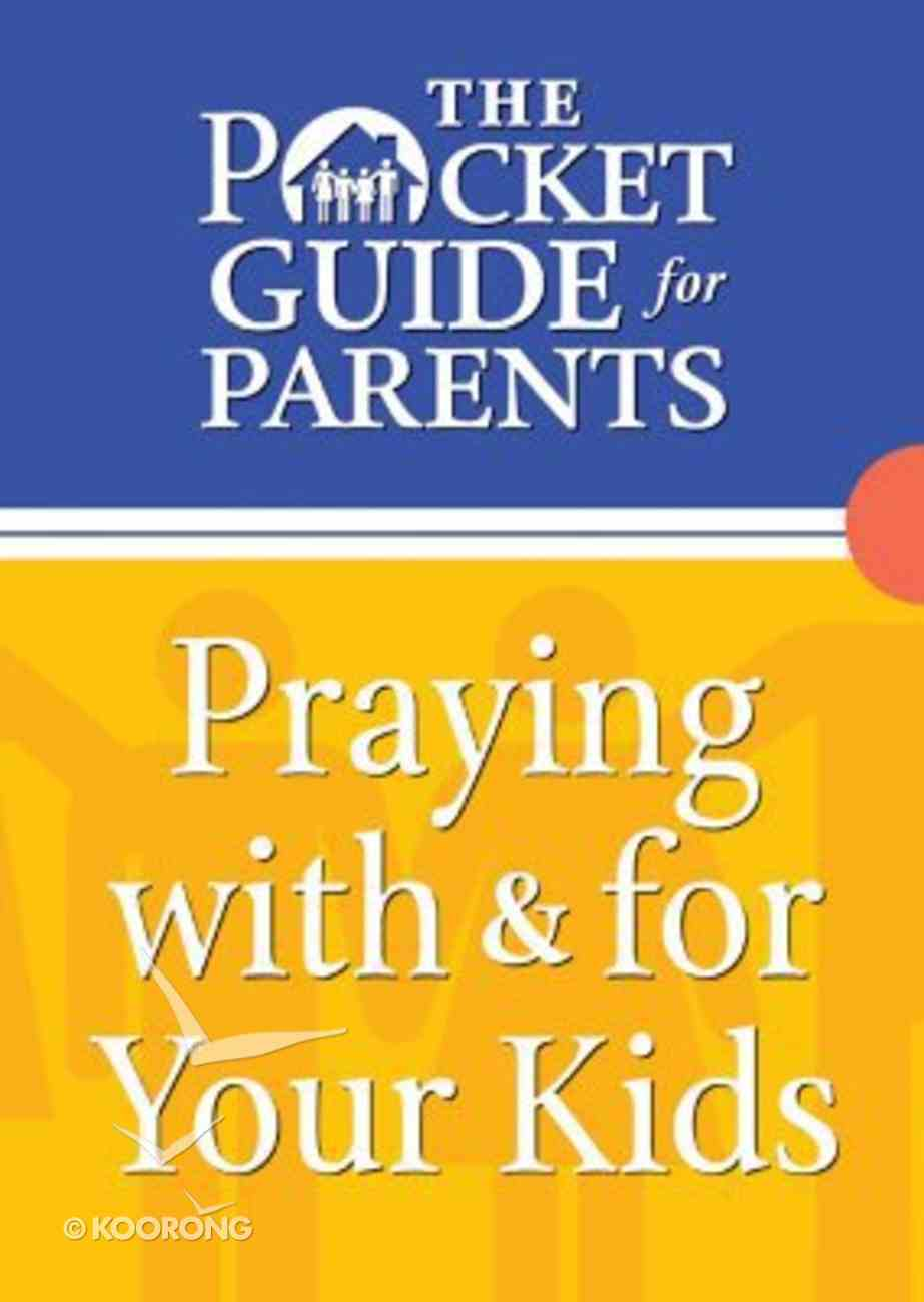 The Pocket Guide For Parents: Praying With and For Your Kids Paperback