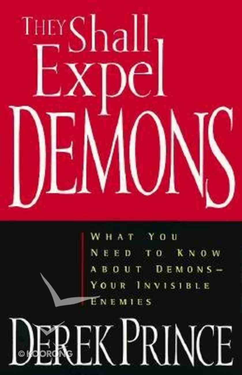 They Shall Expel Demons: What You Need to Know About Demons--Your Invisible Enemies Paperback