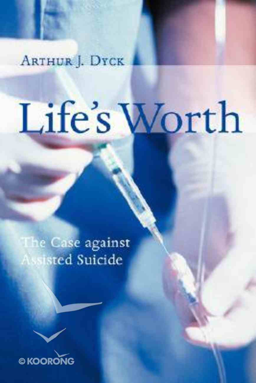 Life's Worth: The Case Against Assisted Suicide Paperback