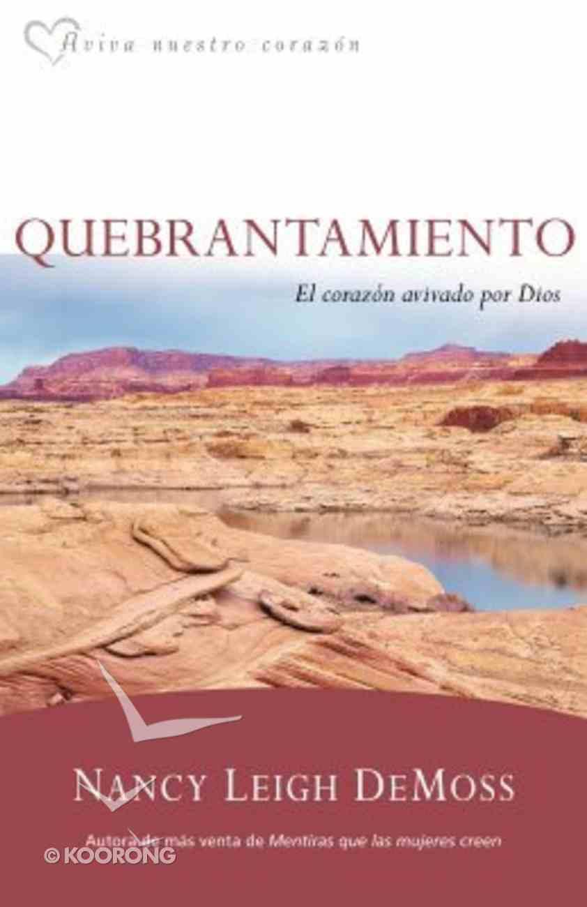 Quebrantamiento: El Corazon Avivado Por Dios (Brokenness, The Heart God Revives) Paperback