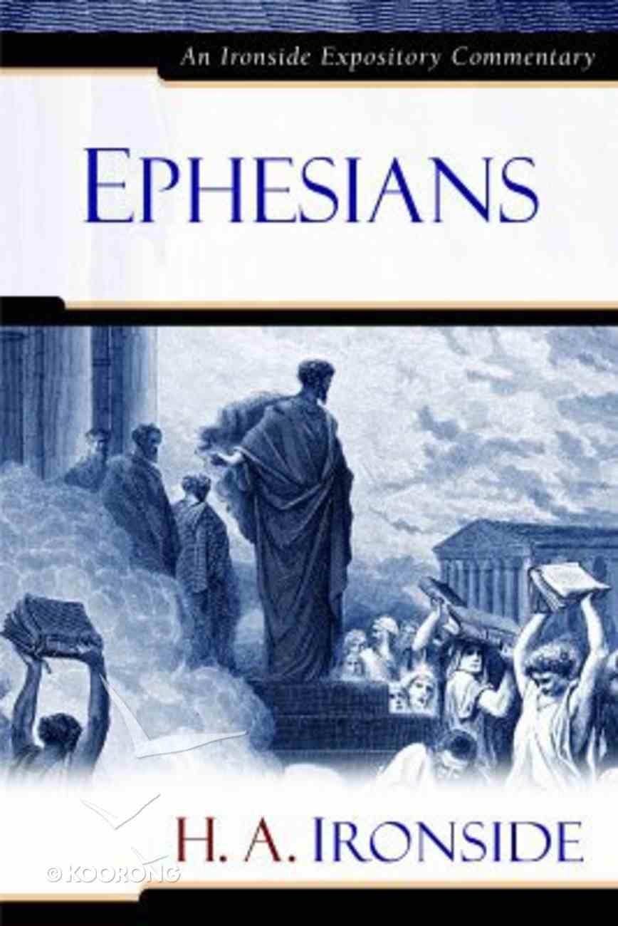 Ephesians (Ironside Expository Commentary Series) Hardback