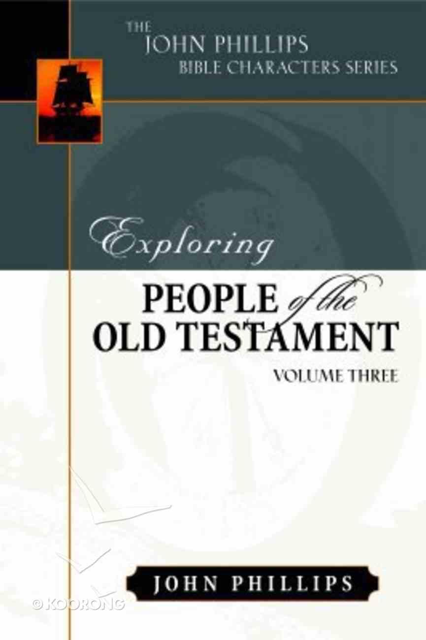 Exploring People of the Old Testament (Volume 3) (John Phillips Bible Characters Series) Hardback