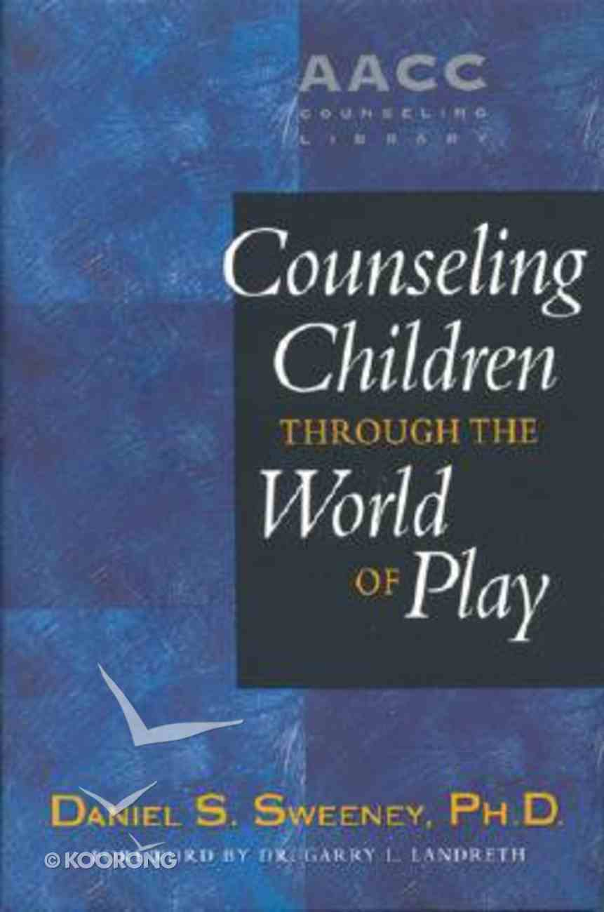 Counseling Children Through the World of Play (American Association Of Christian Counselors Series) Hardback