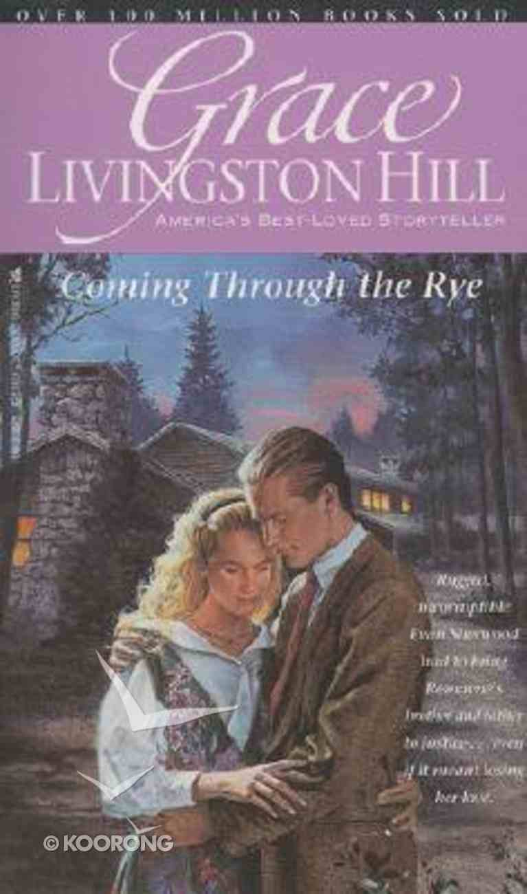 Coming Through the Rye (#32 in Grace Livingston Hill Series) Paperback