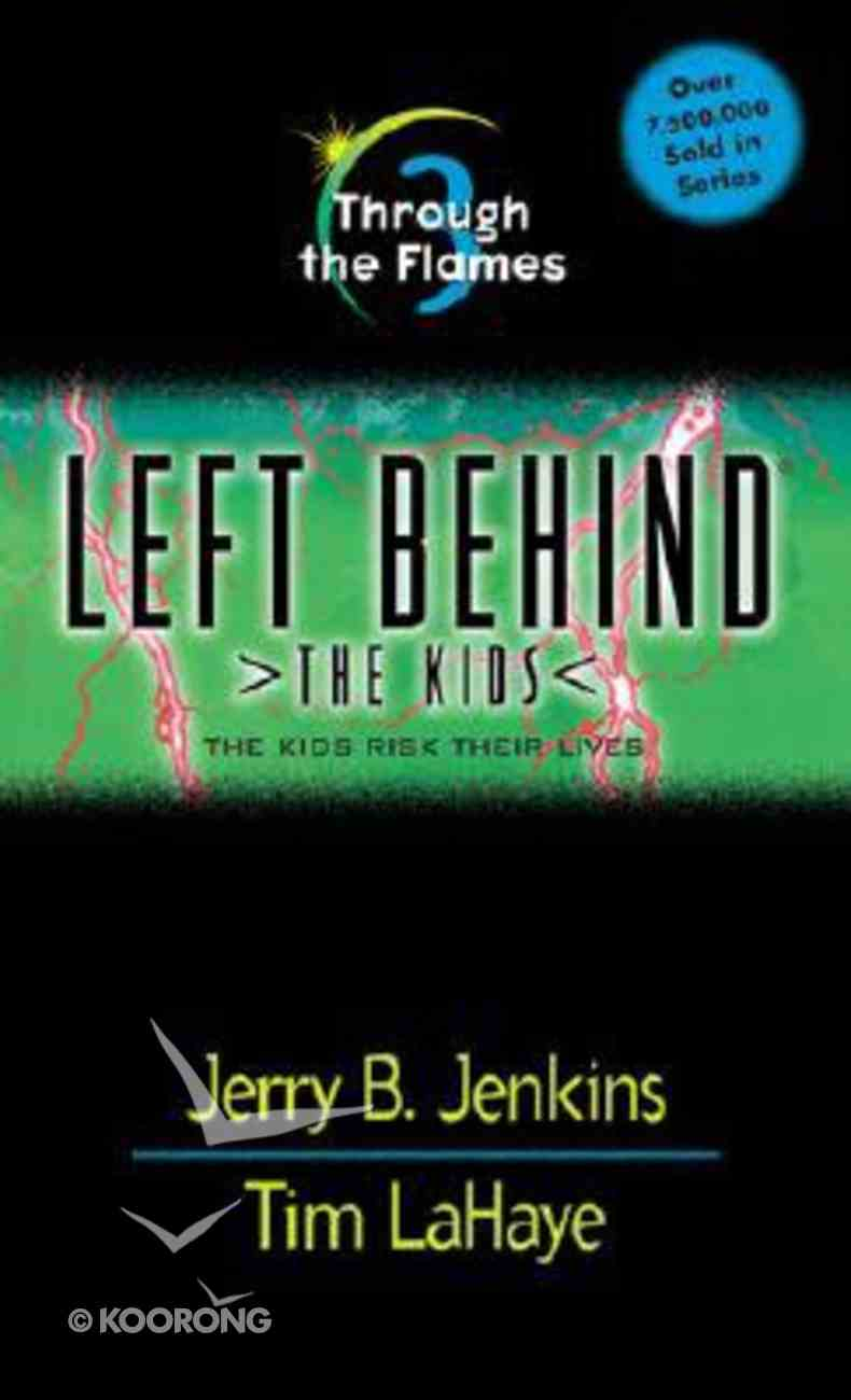Through the Flames (#03 in Left Behind The Kids Series) Paperback