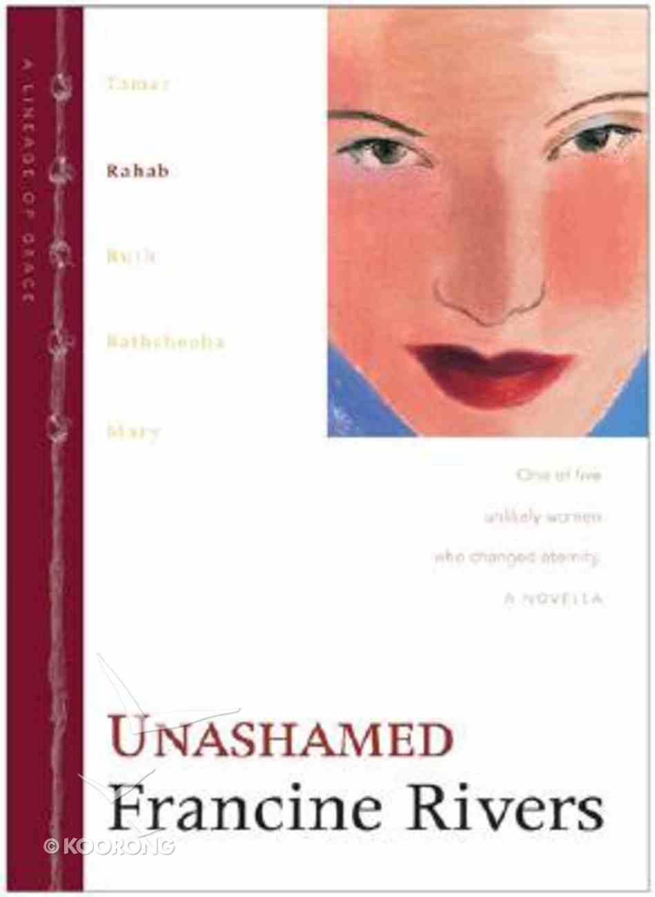 Unashamed (Rahab) (#02 in Lineage Of Grace Series) Hardback