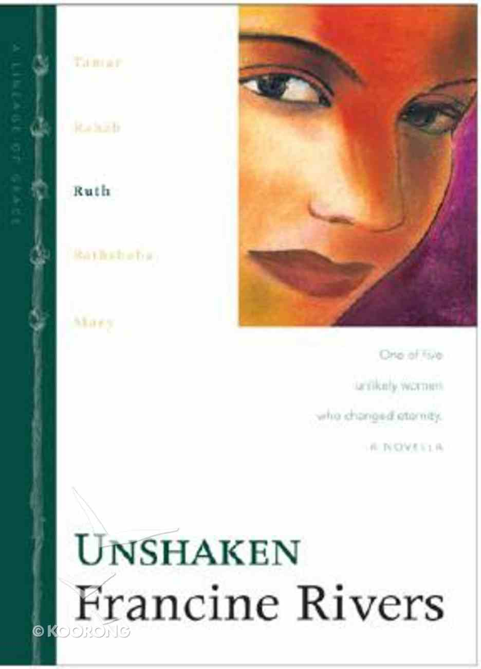 Unshaken (Ruth) (#03 in Lineage Of Grace Series) Hardback