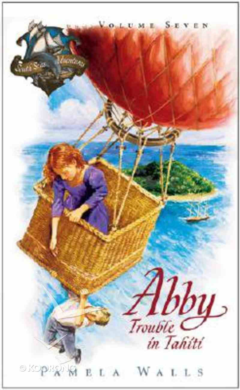 Trouble in Tahiti (#07 in Abby And The South Seas Adventures Series) Paperback