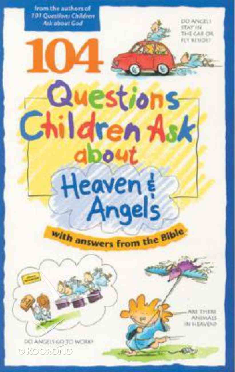 104 Questions Children Ask About Heaven & Angels Paperback