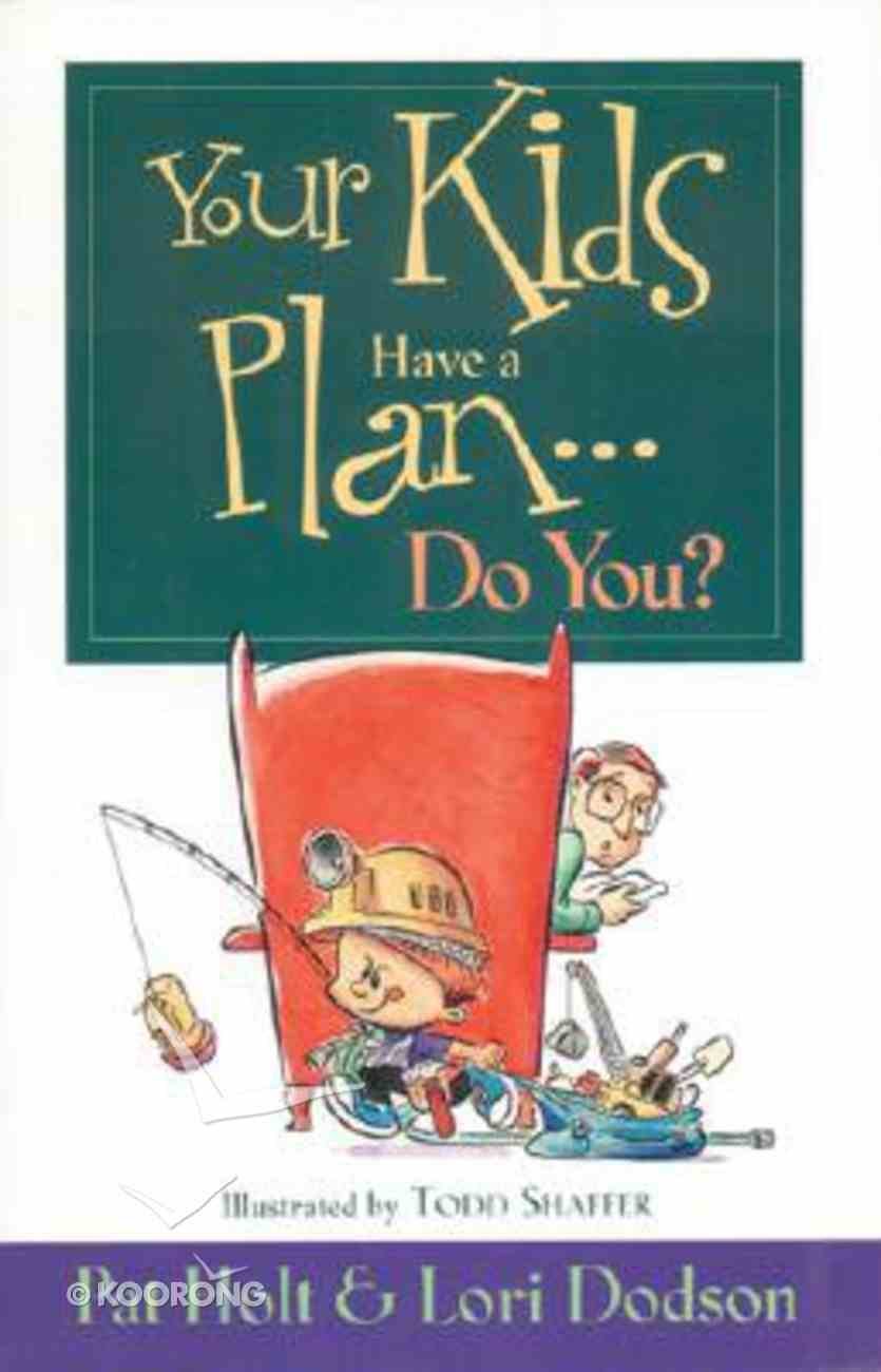 Your Kids Have a Plan...Do You? Paperback