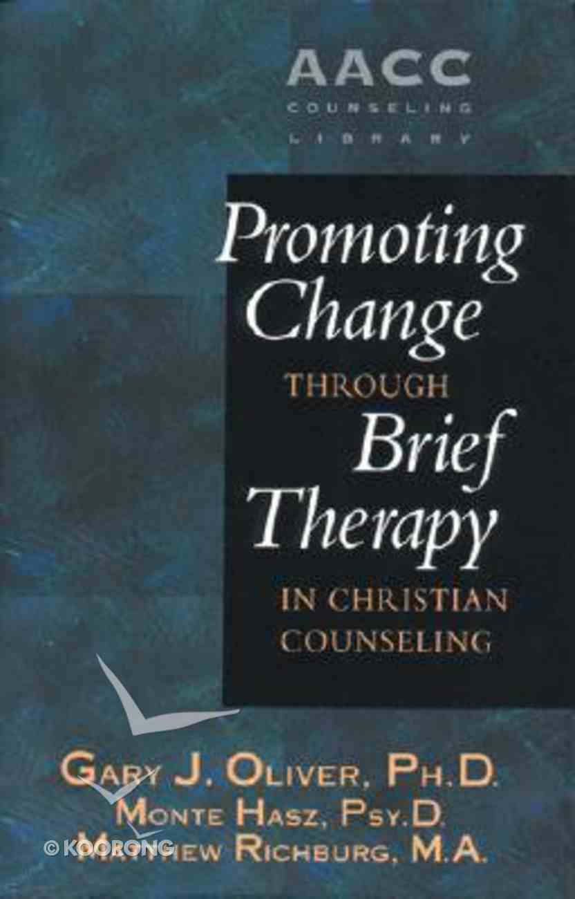 Promoting Change Through Brief Therapy (American Association Of Christian Counselors Series) Hardback