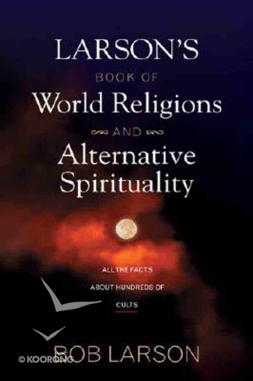 Larson's Book of World Religions and Alternative Spirituality Paperback