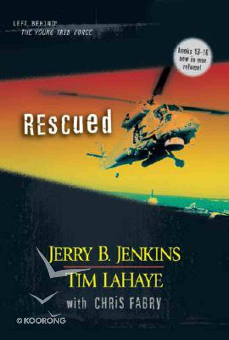 Rescued (Volumes 13-16) (#04 in Left Behind: The Young Trib Force Series) Hardback
